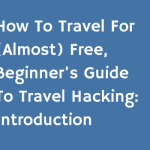 How to Travel for (Almost) Free, Beginner's Guide to Travel Hacking: Introduction