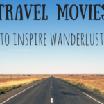 51 Best Travel Movies That Inspire Wanderlust