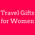 20 Gift Ideas for Women That Travel