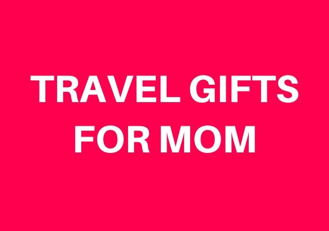 BEST Travel Gifts for Mom (That She Can Also Use at Home)
