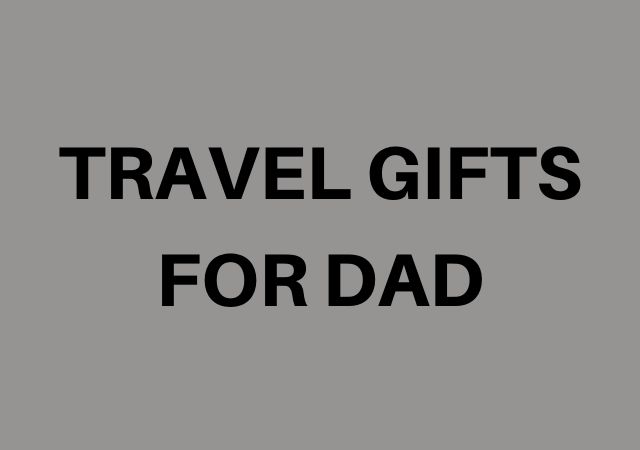 Father's Day Travel Gifts For Dad